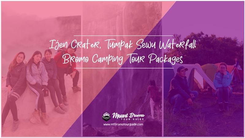 Ijen Crater, Tumpak Sewu Waterfall, Bromo Camping 5 Days