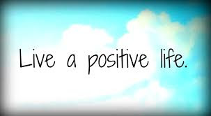 Live a positive life.