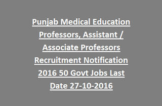 Punjab Medical Education Professors, Assistant,  Associate Professors Recruitment Notification 2016 50 Govt Jobs Last Date 27-10-2016