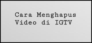 Menghapus video di IGTV perlu Kita lakukan manakala video yang telah terupload tak sesu Cara Menghapus Video di IGTV dari Channel Kita Sendiri