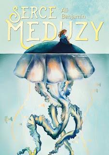 "[PRZEDPREMIEROWO]""Serce meduzy"" Ali Benjamin"