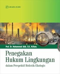 Penegakan Hukum Lingkungan; dalam Perspektif Holistik-Ekologis