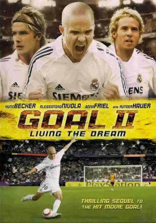 Goal II Living The Dream 2007 DVDRip 850MB Hindi Dual Audio x264 Watch Online Full Movie Download bolly4u