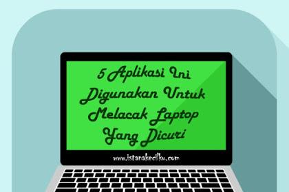 5 Aplikasi Ini Digunakan Untuk Melacak Laptop Yang Hilang/Dicuri