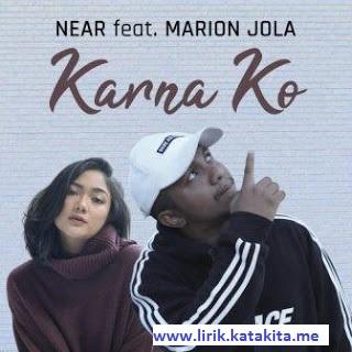 Lirik lagu Near feat. Marion Jola - Karna Ko terbaru tahun 2019