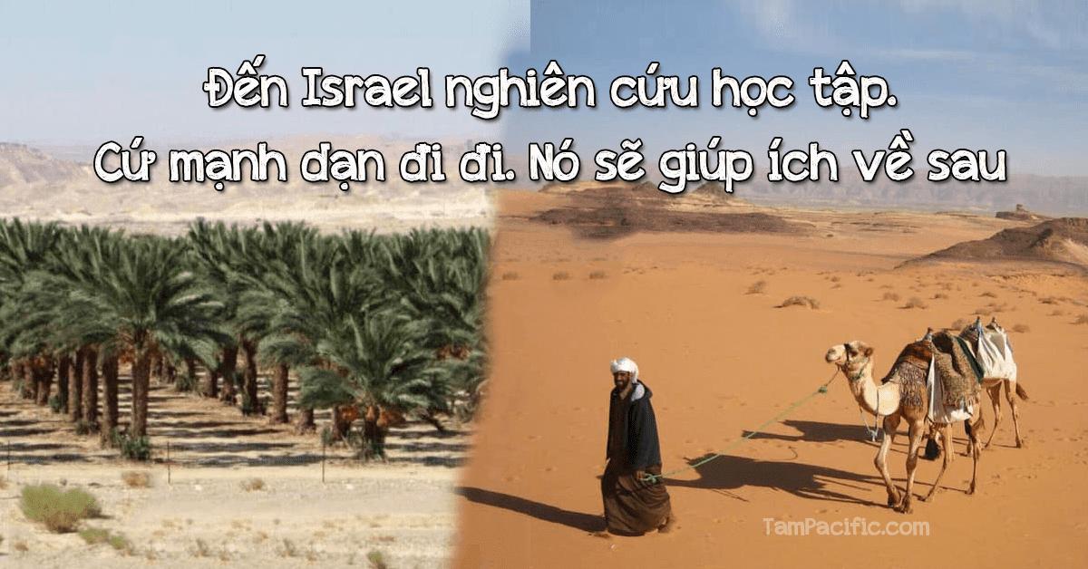 Đến Israel nghiên cứu học tập. Cứ mạnh dạn đi đi. Nó sẽ giúp ích về sau