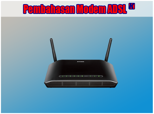 Pengertian Modem ADSL, Fungsi Modem ADSL dan Cara Kerja Modem ADSL