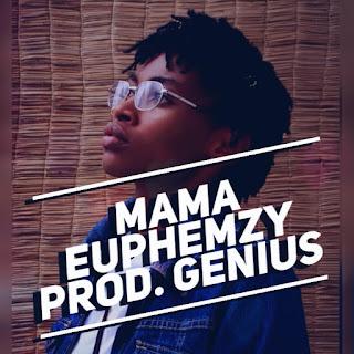 Fresh Out!!!: Euphemzy – Mama Prod. By Genius