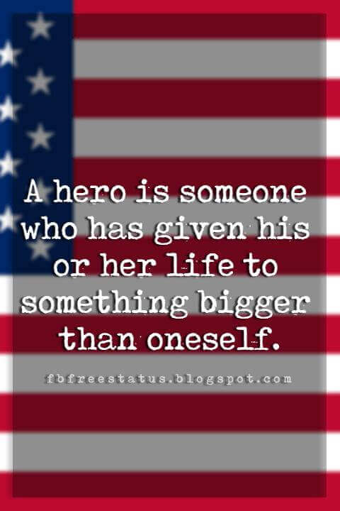 memorial day sayings, A hero is someone who has given his or her life to something bigger than oneself.
