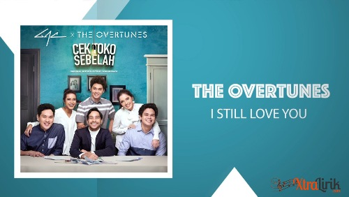 Lirik I Still Love You The Overtunes Terjemahan