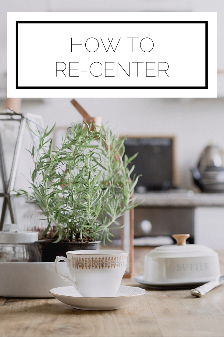 Click to read now or pin to save for later! Here's how to re-center when you're feeling off balance and overwhelmed