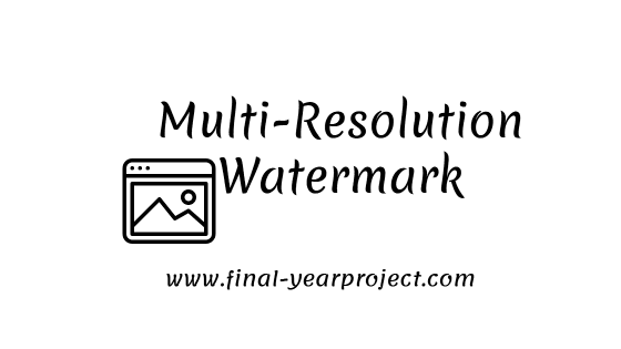 Multi-Resolution Watermark based on Wavelet Transform for Digital Images