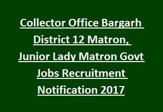 Collector Office Bargarh District 12 Matron, Junior Lady Matron Govt Jobs Recruitment Notification 2017