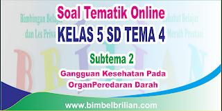 Soal Tematik Online Kelas 5 SD Tema 4 Subtema 2 Gangguan Kesehatan Pada Organ Peredaran  Langsung Ada Nilainya