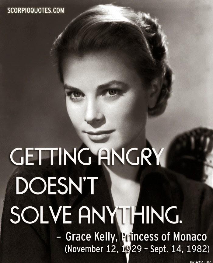 Getting angry doesn t solve anything grace kelly scorpio quotes