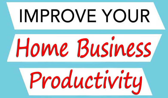 7 Simple Tips to Improve Home Business Productivity
