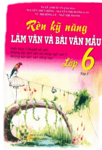 Rèn Kỹ Năng Làm Văn Và Bài Văn Mẫu Lớp 6 Tập 1 - Lê Anh Xuân