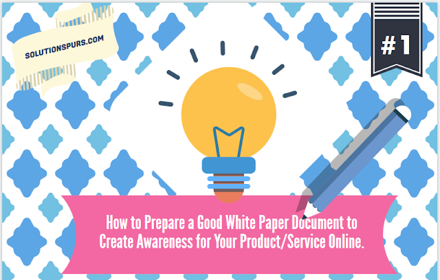 How-to-Prepare-a-Good-White-Paper-Document-to-Create-Awareness for Your Product/Service Online.