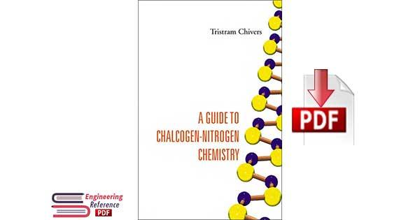 A Guide to Chalcogen-Nitrogen Chemistry by Tristram Chivers