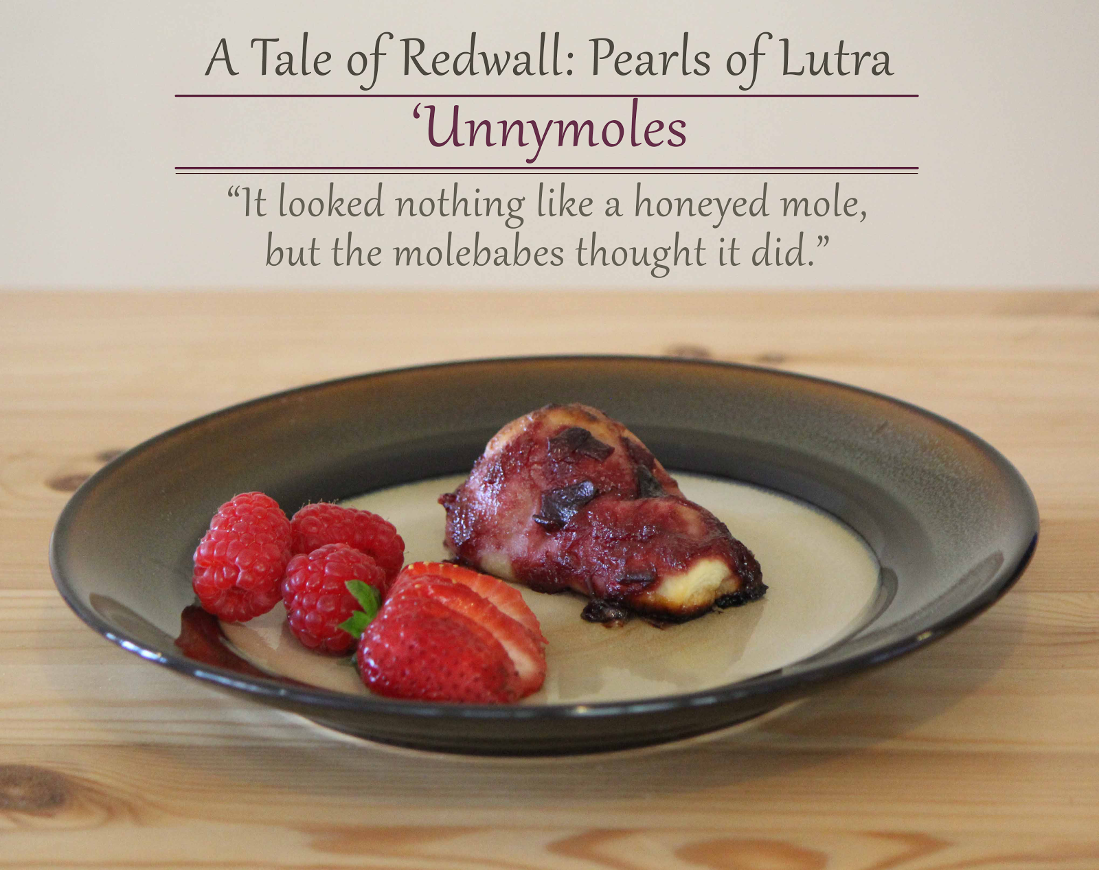 Unnymoles are Redwall pastries stuffed with berries and slathered with honey