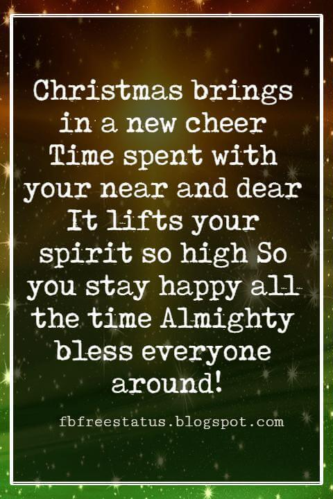 Religious Sayings For Christmas Cards, Christmas brings in a new cheer Time spent with your near and dear It lifts your spirit so high So you stay happy all the time Almighty bless everyone around!
