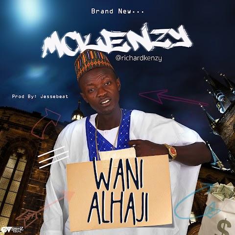 NEW MUSIC: WANI ALHAJI - MC KENZY