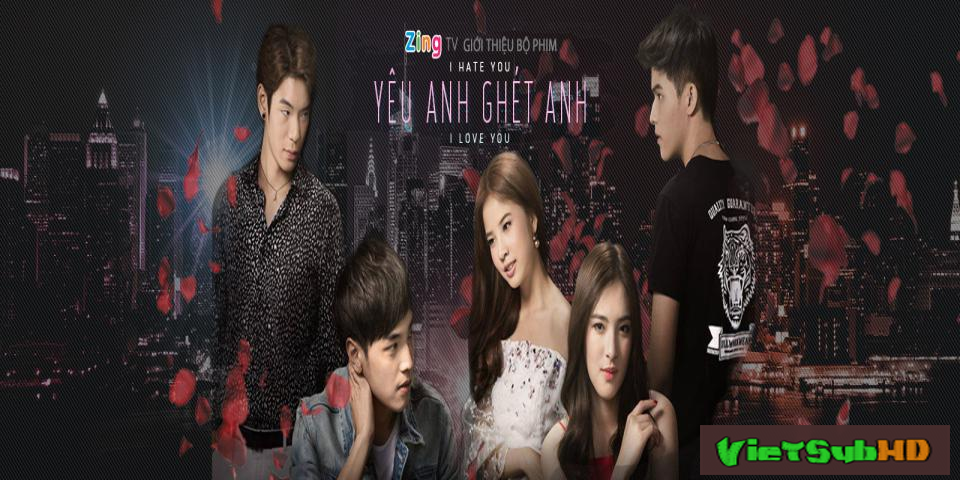 Phim Ghét Anh Yêu Anh Hoàn Tất (05/05) VietSub HD | I Hate You I Love You 2016