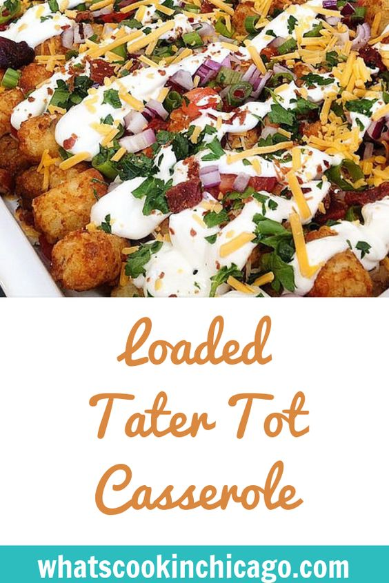 Loaded Tater Tot Casserole - What's Cookin, Chicago