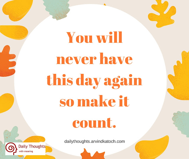 Daily Thought, meaning, never, have, day, again,