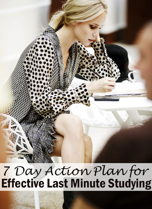 7 Day Action Plan for Effective Last Minute Studying