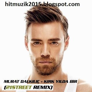 Murat Dalkılıç - Kırk Yılda Bir Gibisin (21street Remix)