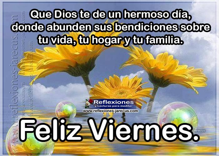 Feliz viernes, que Dios te de un hermoso día, donde abunden sus bendiciones sobre tu vida, tu hogar y familia.