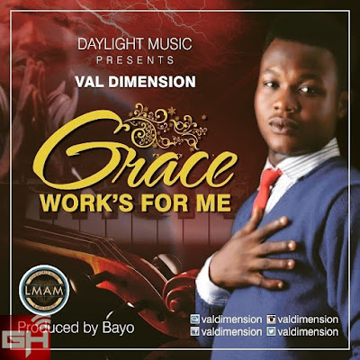 Music: Val Dimension – Grace Works For Me