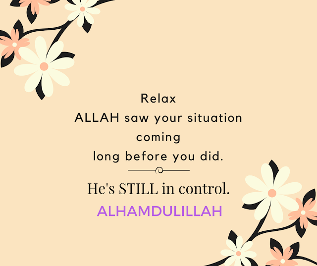 ALLAH saw your situation coming long before you did. He's STILL in control. ALHAMDULILLAH