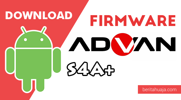 Download Firmware / Stock ROM Advan S4A+ (Plus) All Version