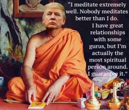 Donald Trump on meditation: Nobdoy meditates better than me. I have great relationships with gurus, but I'm actually the most spiritual person around. I guarantee it.