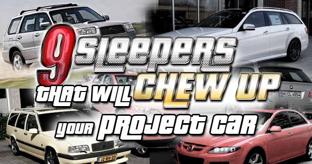 9 CASUAL LOOKING SLEEPERS THAT WILL BEAT YOUR PROJECT CAR
