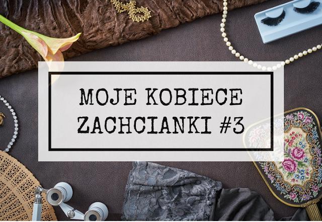 Moje kobiece zachcianki, czyli co fajnego z oferty polskich marek wpadło mi ostatnio w oko... #3