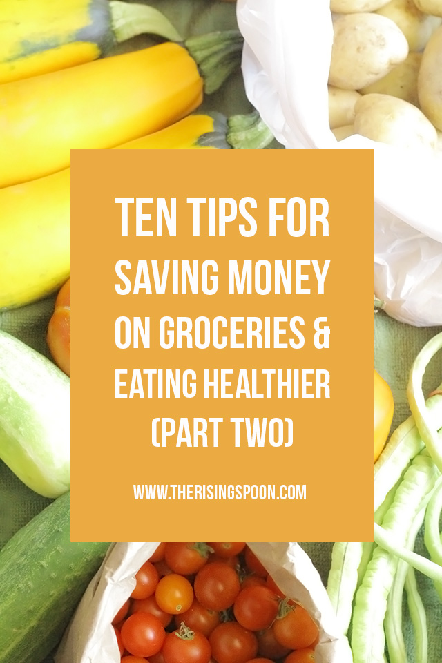 Ten Tips for Saving Money On Groceries and Eating Healthier (Part Two)