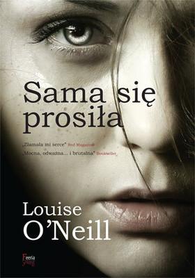 Znalezione obrazy dla zapytania Sama się prosiła-Louise O'Neill