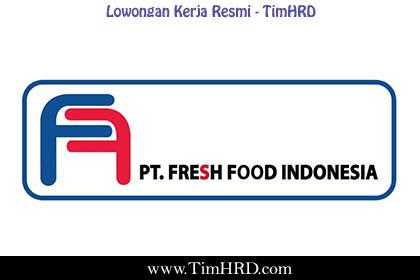 Lowongan Kerja Resmi PT. Fresh Food Indonesia April 2019