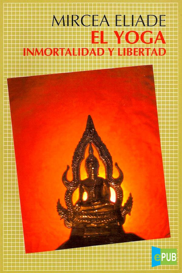 El Yoga. Inmortalidad y libertad – Mircea Eliade [MultiFormato]