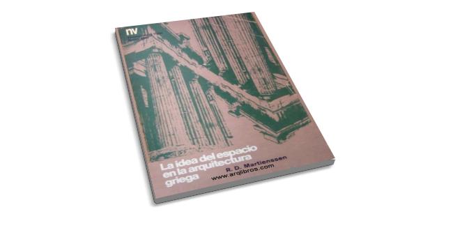 La idea del Espacio en la Arquitectura Griega R.D. Martienssen