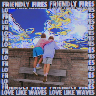 Friendly Fires – Love Like Waves