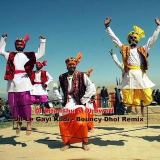 Dil Le Gayi Kudi - Bouncy Dhol Remix - Dj Sitanshu & Dj Swati