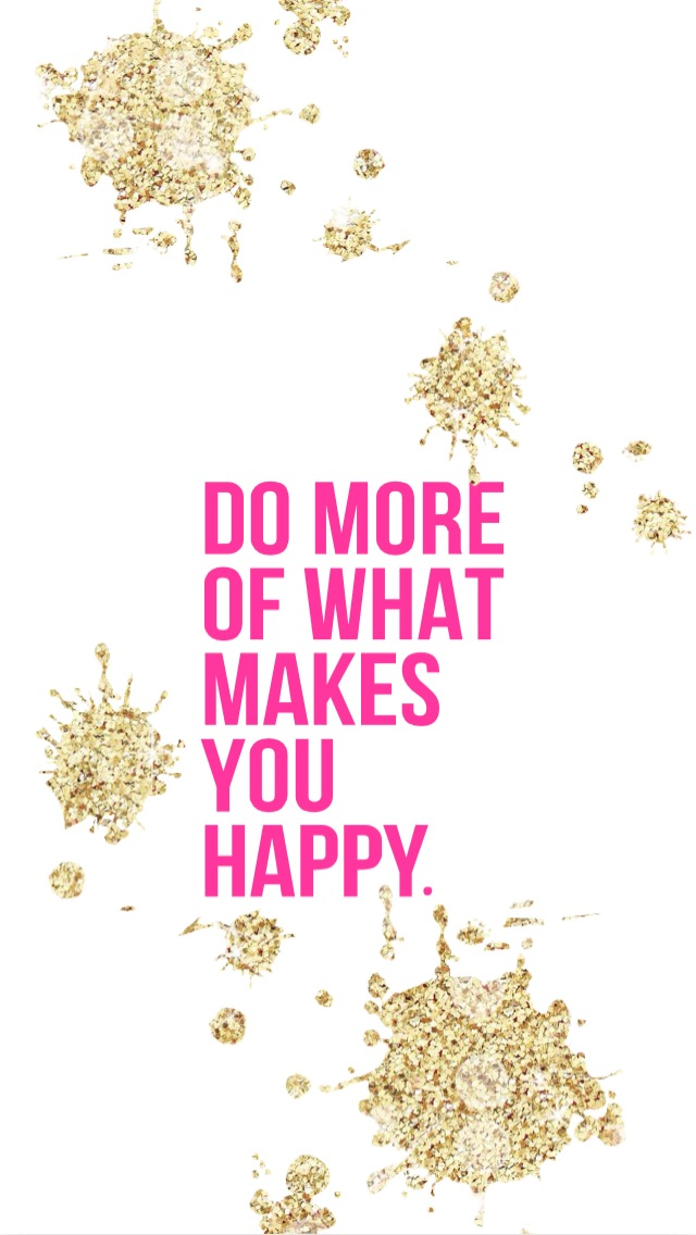 Do More of What Makes Your Happy iPhone Wallpaper