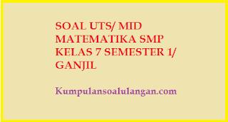 Download dan dapatkan soal latihan ulangan uts / Mid matematika/ mtk ktsp smp kelas 7 / VII semester 1 ganjil terbaru 2015