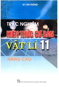 Trắc Nghiệm Kiến Thức Cơ Bản Vật Lý 11 Nâng Cao - Lê Văn Thông