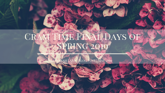 Cram Time Final Days of Spring 2019