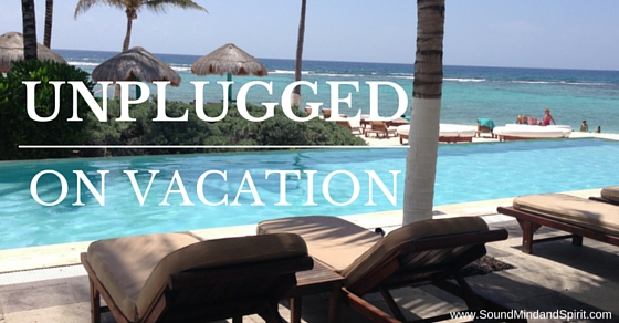 Unplugged on Vacation by Sound Mind and Spirit
